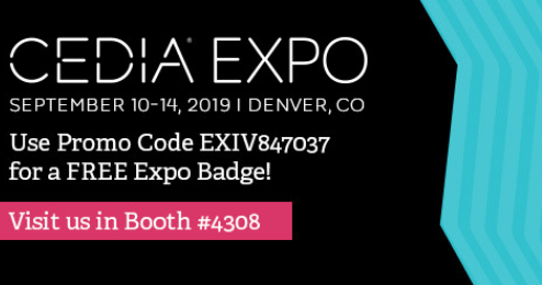 CEDIA EXPO. Sep 10-14, 2019. Denver CO. Use Promo Code EXIV847037 for a FREE Expo Badge! Visit us in Booth #4308